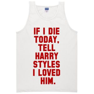 If I Die-Harry Styles tanktop