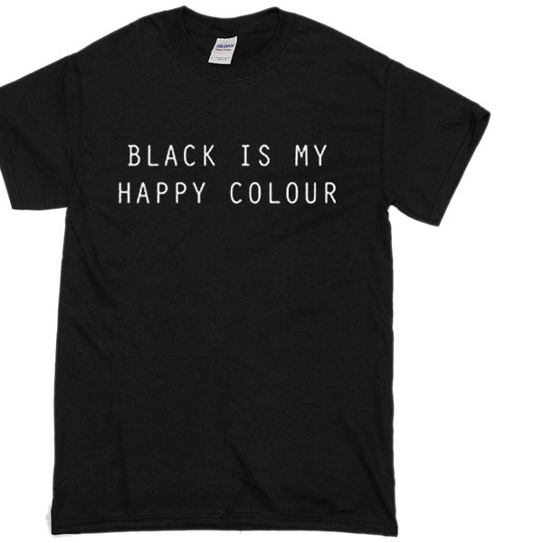black is my happy colour t shirt. Black Bedroom Furniture Sets. Home Design Ideas