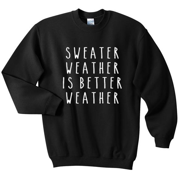 sweater weather is better weather Unisex Sweatshirts