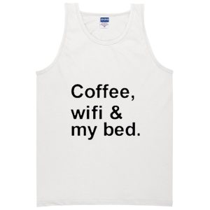 wifi, coffee, and my bed tanktop