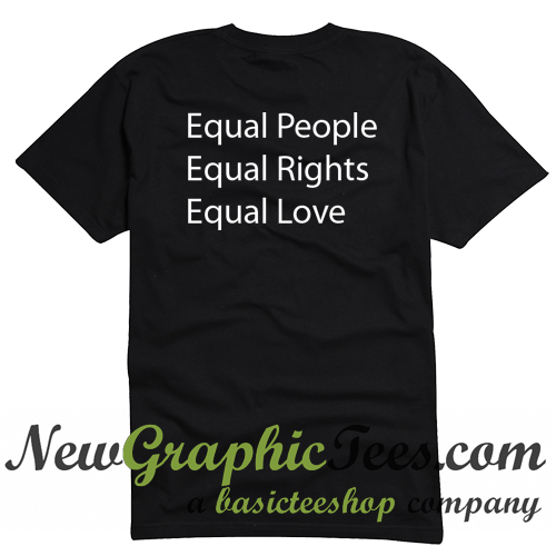 Equal People Equal Rights Equal Love T Shirt Back