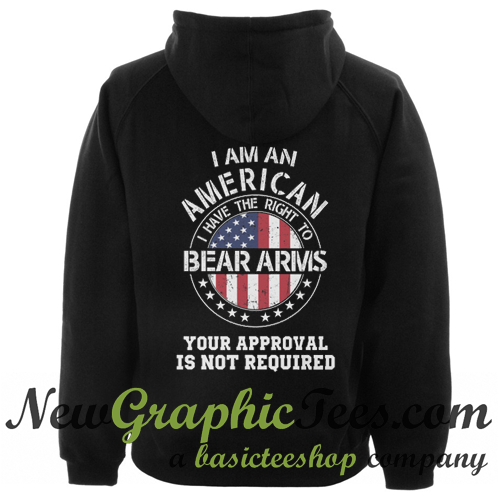 I am an american I have the right to bear arms Your approval is not required Hoodie Back