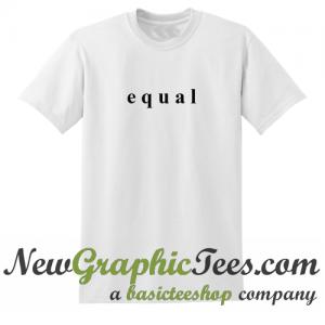 Equal T Shirt