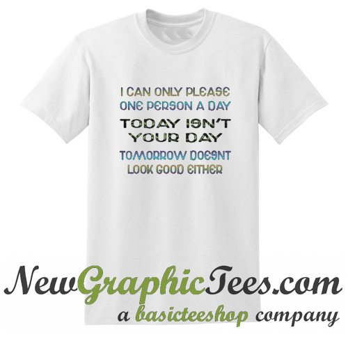 i can only please one person a day t shirt