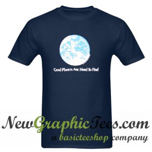 1981 Good Planets Are Hard To Find T Shirt