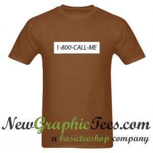 1800 Call Me T Shirt