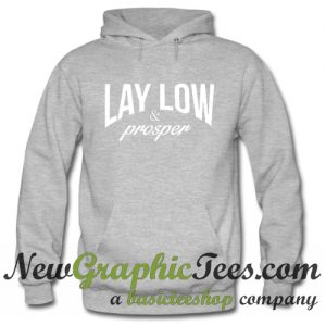 Lay Low and Prosper Hoodie