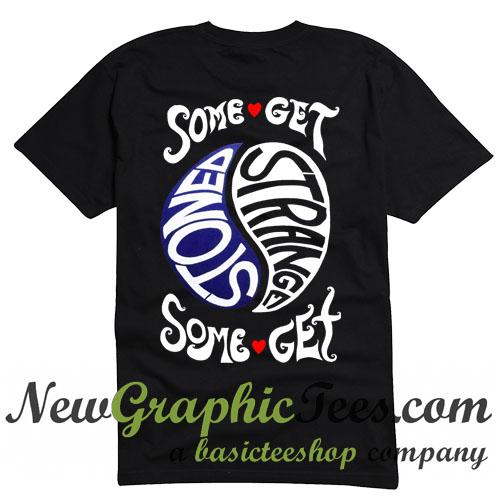 Some Get Stoned Some Get Strange T Shirt Back