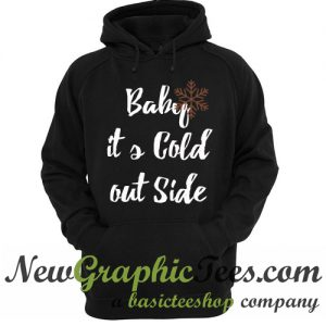 Baby It's Cold Out Side Hoodie