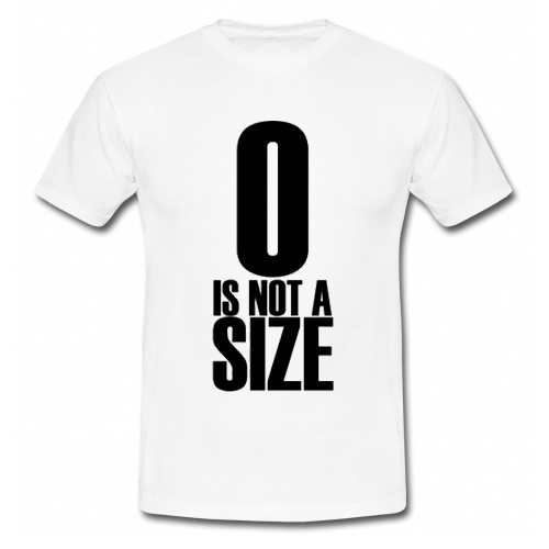 0 Is Not A Size T Shirt