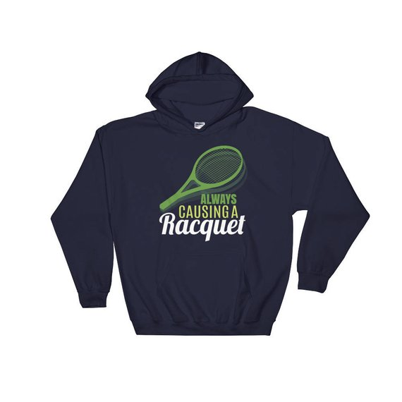 Always Causing a Racquet Hoodie