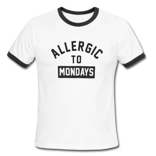 Allergic To Mondays Ringer Tee