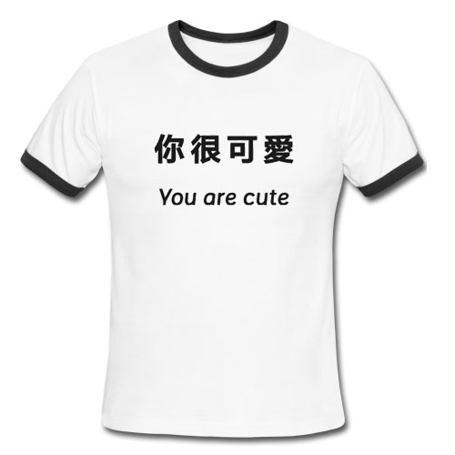 You are Cute Japanese Ringer Tee