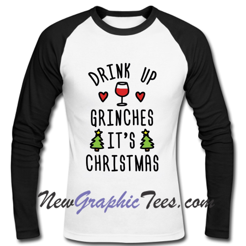 Drink Up Grinches It's Christmas Raglan Longsleeve