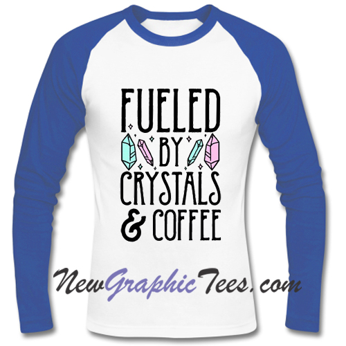 Fueled By Crystals & Coffee Raglan Longsleeve
