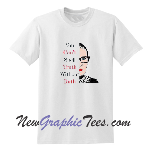 You Can't Spell Truth Without Ruth T Shirt
