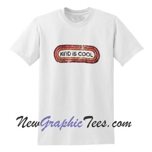 d241a1f01 Kind is cool T Shirt - newgraphictees.com Kind is cool T Shirt