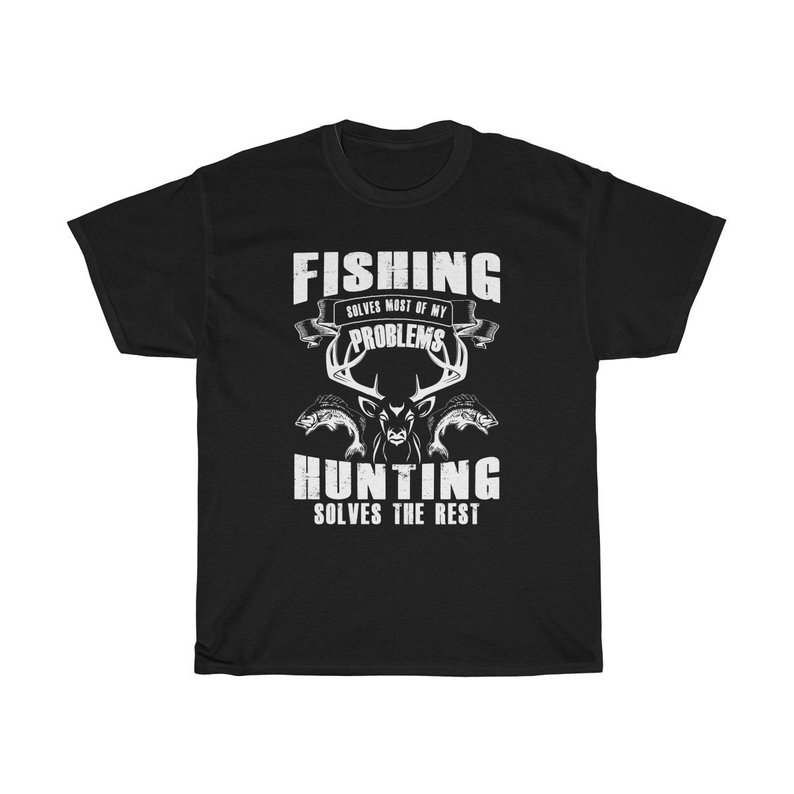 Fishing Solves Most Of My Problems Hunting Solves The Rest T Shirt