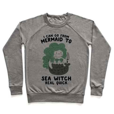I Can Go From Mermaid To Sea Witch REAL Quick Sweatshirt