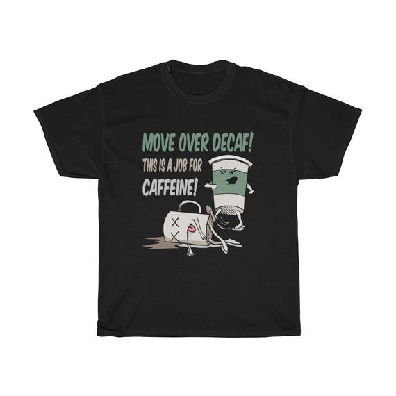 Move Over Decaf Coffee Unisex T Shirt