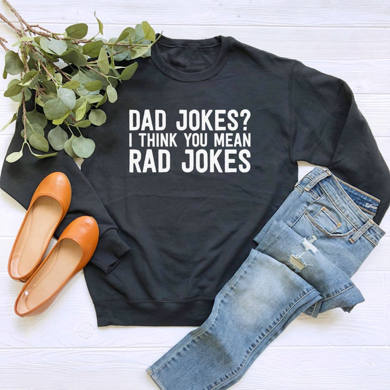 Dad Jokes I Think You Mean Rad Jokes Sweatshirt