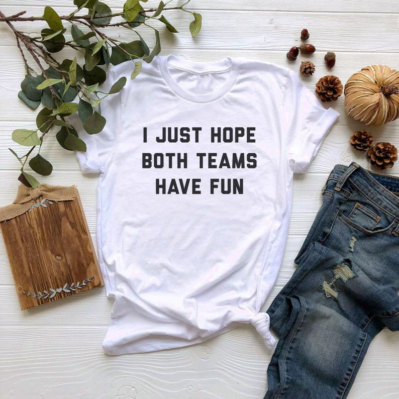 I Just Hope Both Teams Have Fun Tshirt