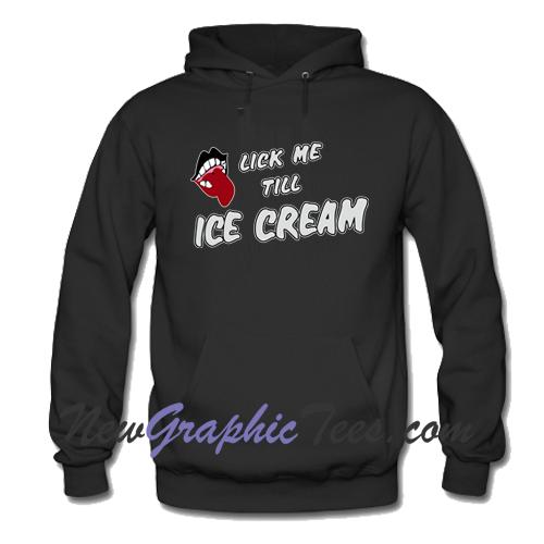 Lick Me Till Ice Cream Hoodie