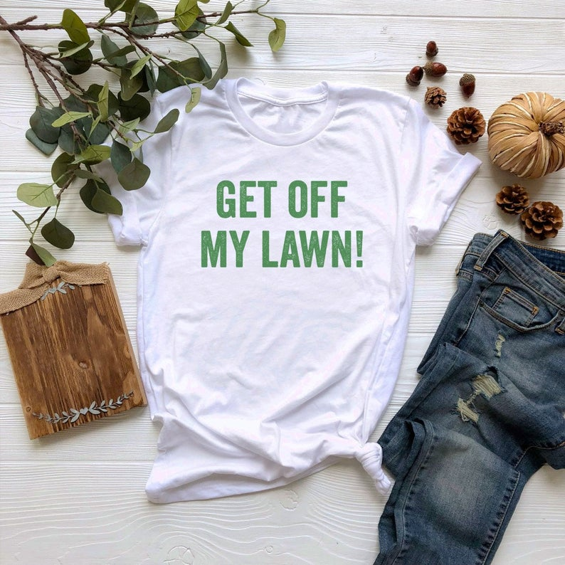 Get Off My Lawn T Shirt