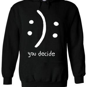 You Decide Smile Cry Sad Happy Swag Hoodie