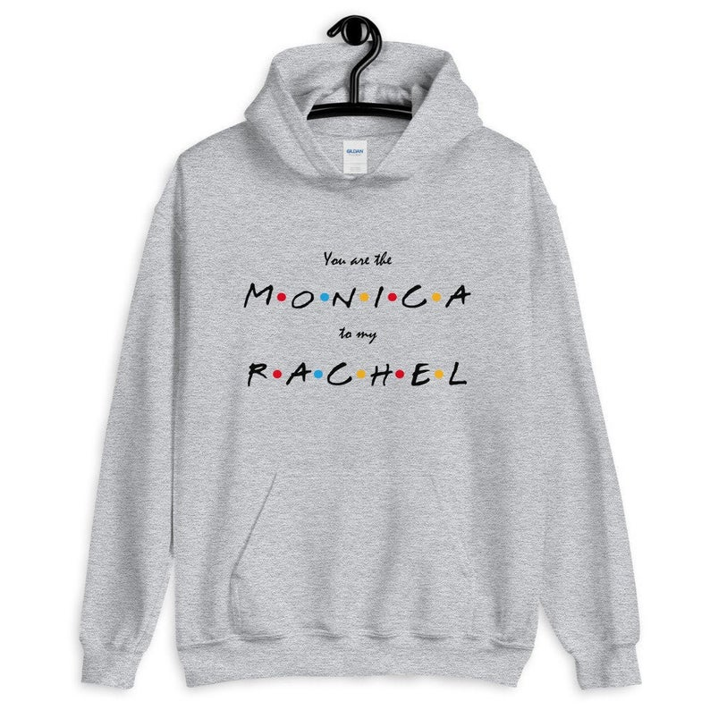 You Are The Monica To My Rachel Unisex Hoodie
