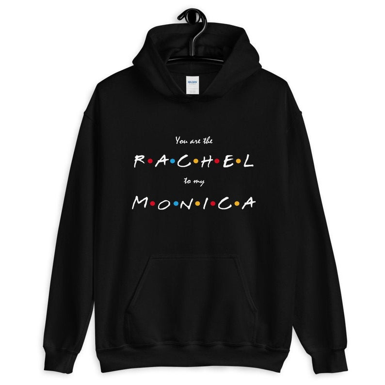 You Are The Rachel To My Monica Unisex Hoodie