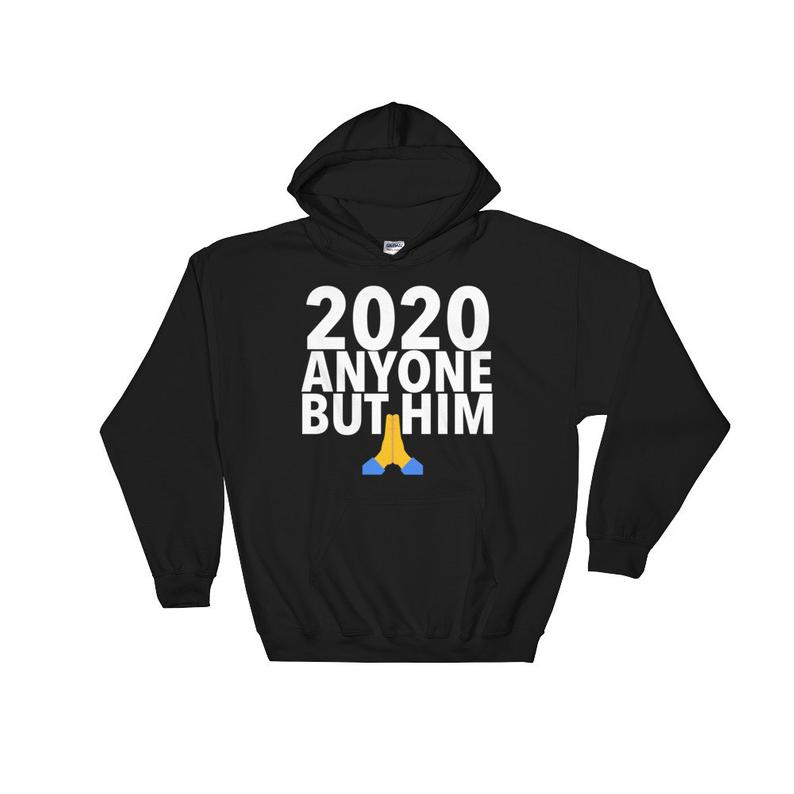 2020 Anyone But Him Prayer Hands UNISEX Hoodie